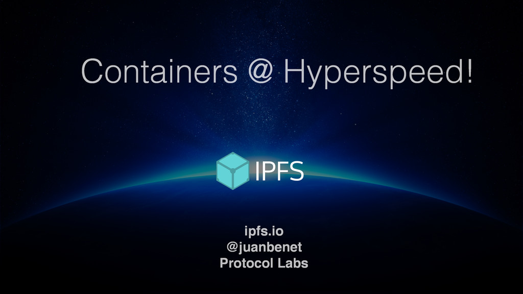 ipfs.io @juanbenet Protocol Labs Containers @ H...