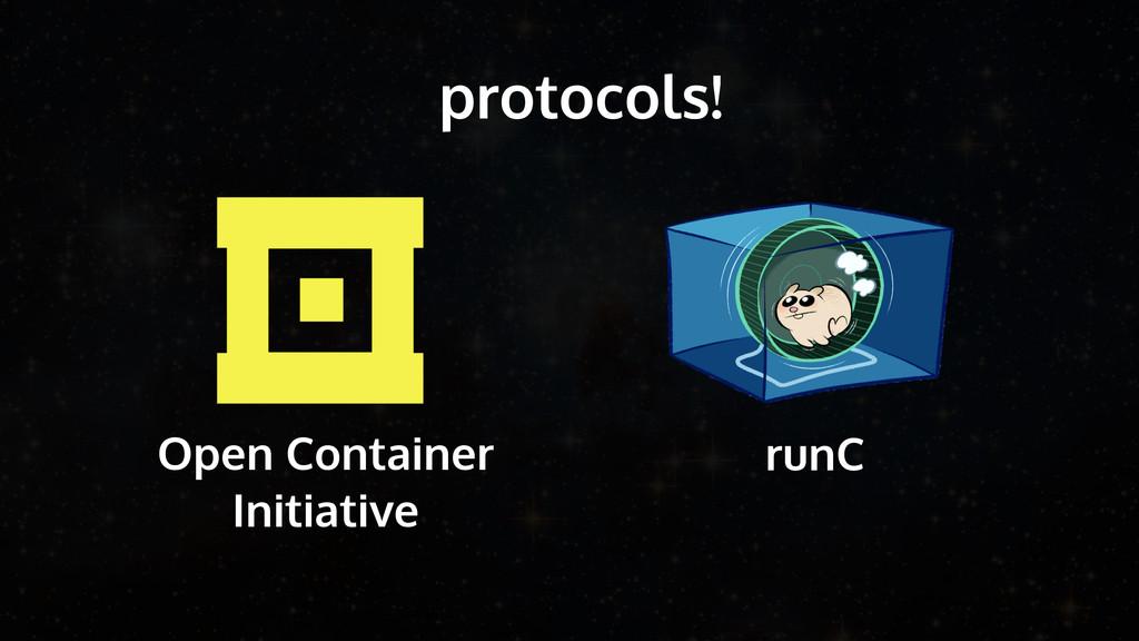 protocols! runC Open Container Initiative