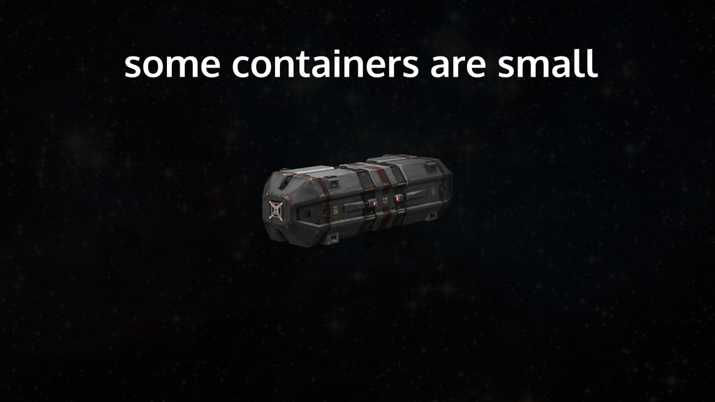 some containers are small
