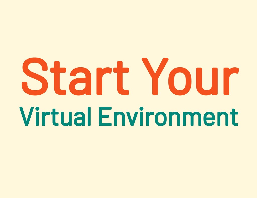 Start Your Virtual Environment