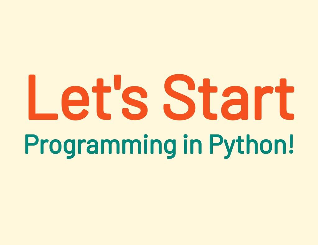 Let's Start Programming in Python!