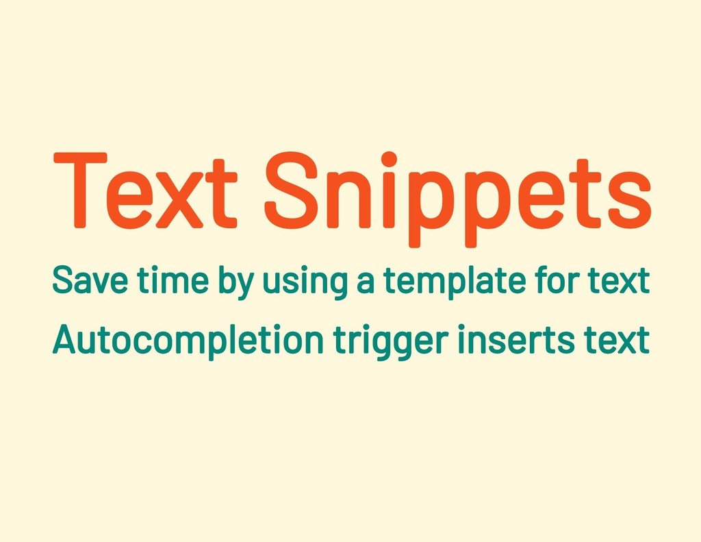 Text Snippets Save time by using a template for...