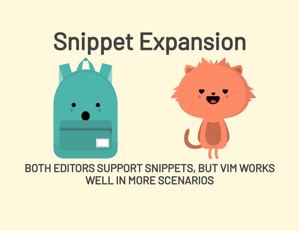 Snippet Expansion BOTH EDITORS SUPPORT SNIPPETS...