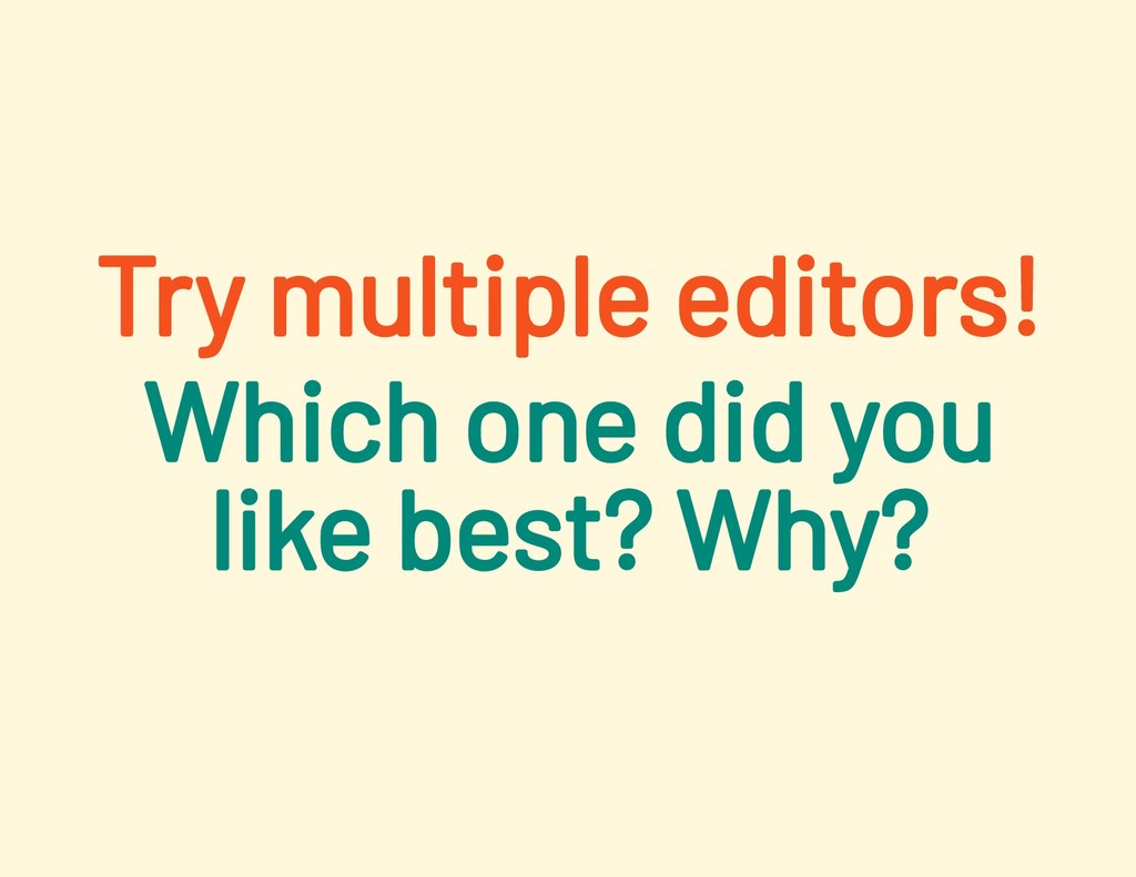 Try multiple editors! Which one did you like be...