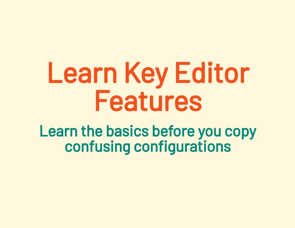 Learn Key Editor Features Learn the basics befo...