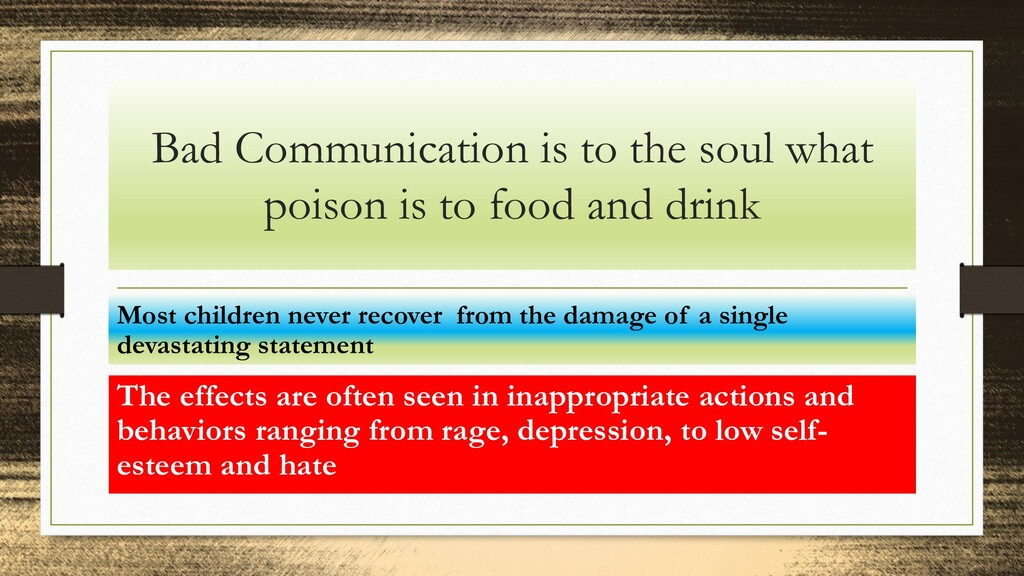 Bad Communication is to the soul what poison is...