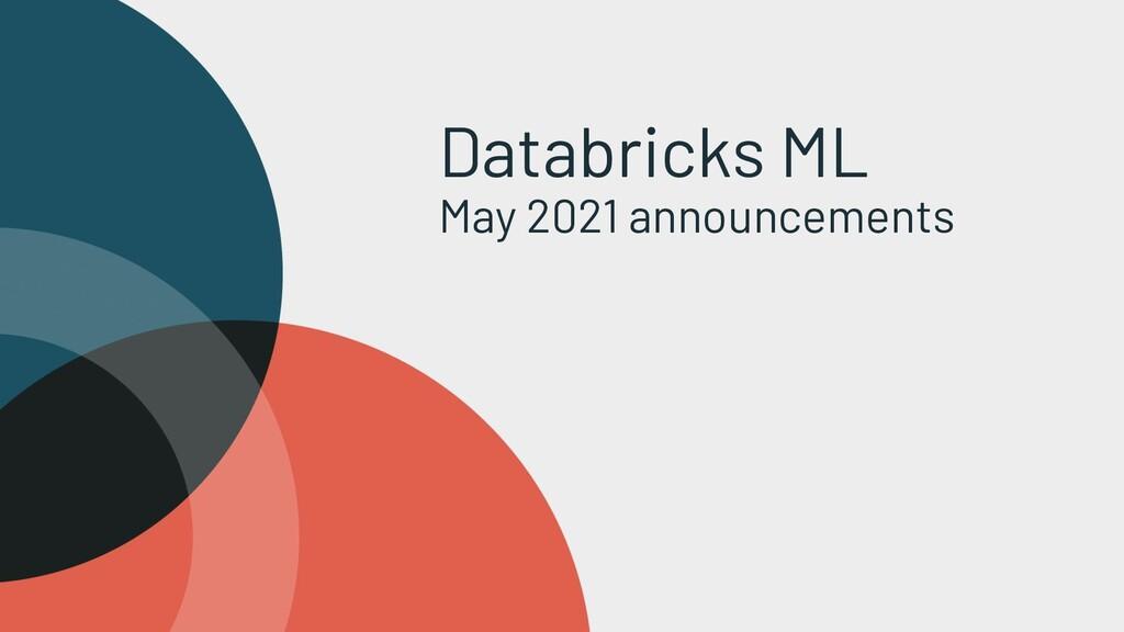 Databricks ML May 2021 announcements