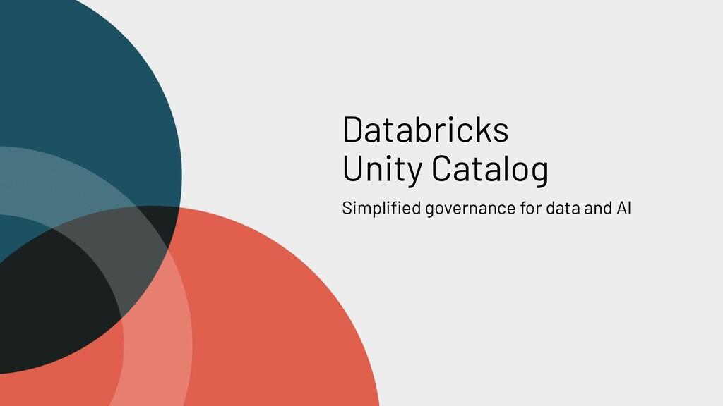 Databricks Unity Catalog Simplified governance f...