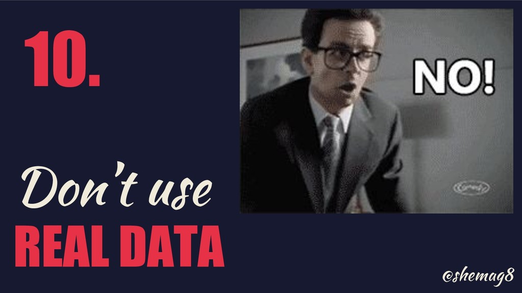 @shemag8 Don't use REAL DATA 10.
