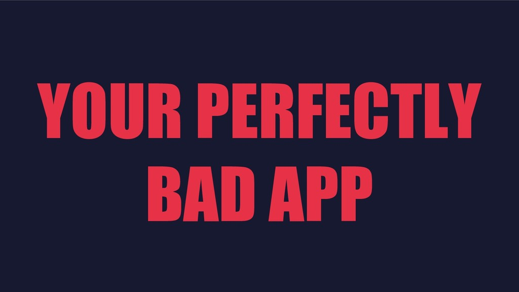 YOUR PERFECTLY BAD APP