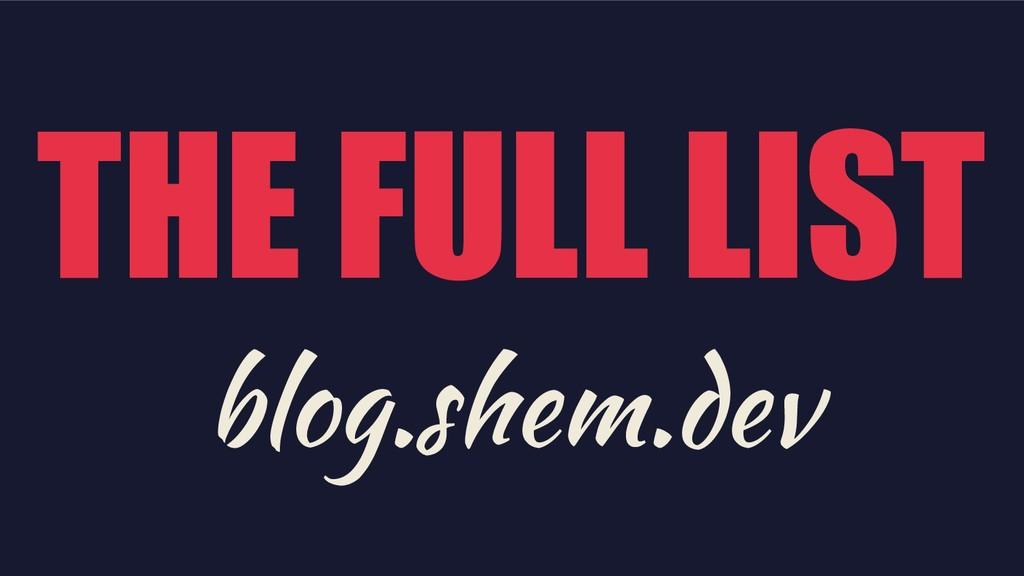 THE FULL LIST blog.shem.dev