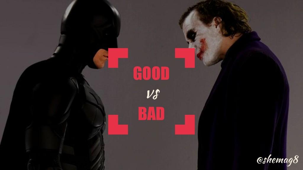 @shemag8 GOOD BAD vs @shemag8