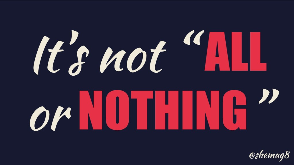 """@shemag8 It's not """" ALL or NOTHING"""""""