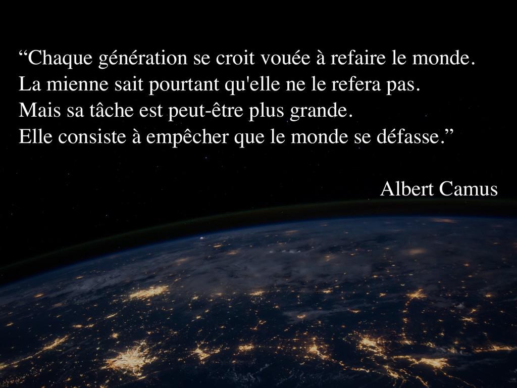 """""""Chaque génération se croit vouée à refaire le ..."""