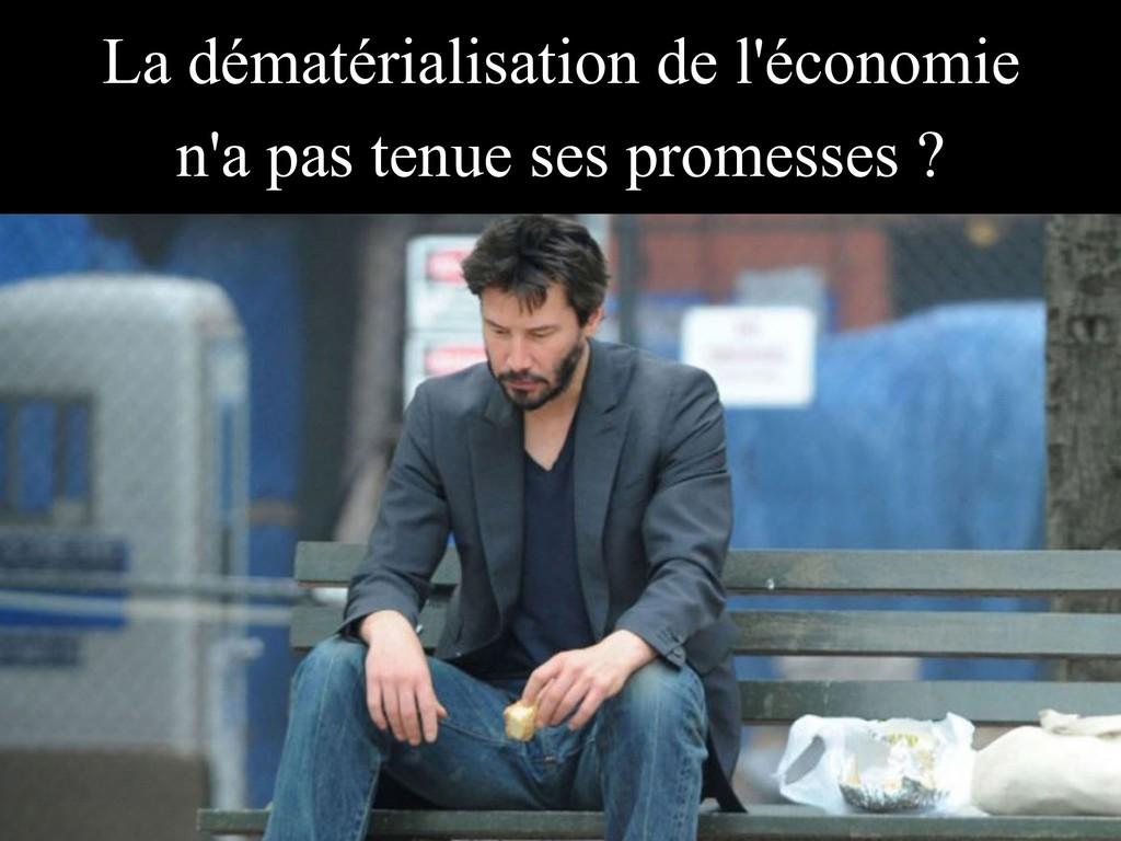 La dématérialisation de l'économie n'a pas tenu...