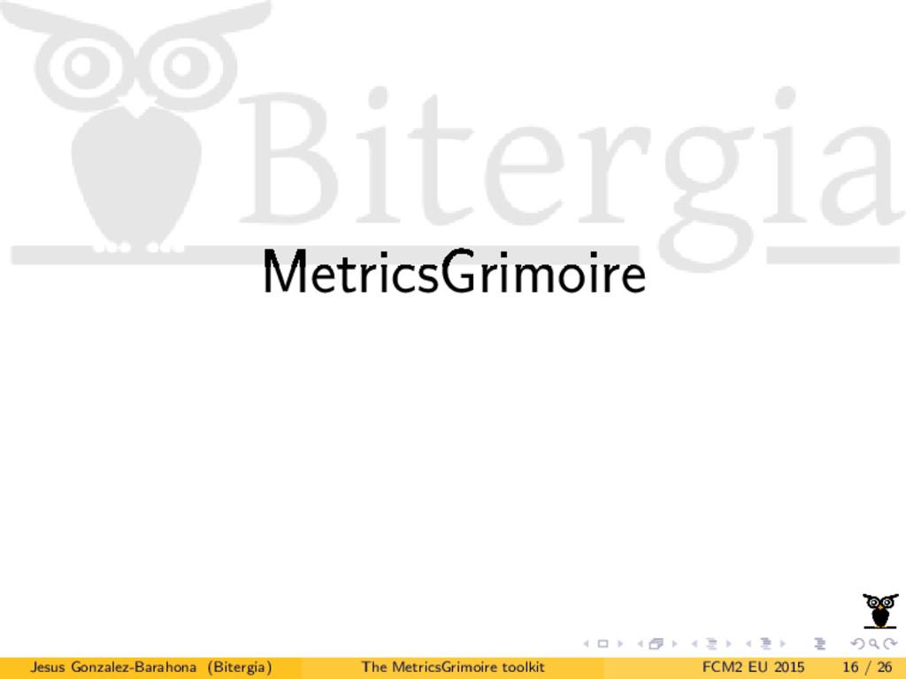 MetricsGrimoire Jesus Gonzalez-Barahona (Biterg...