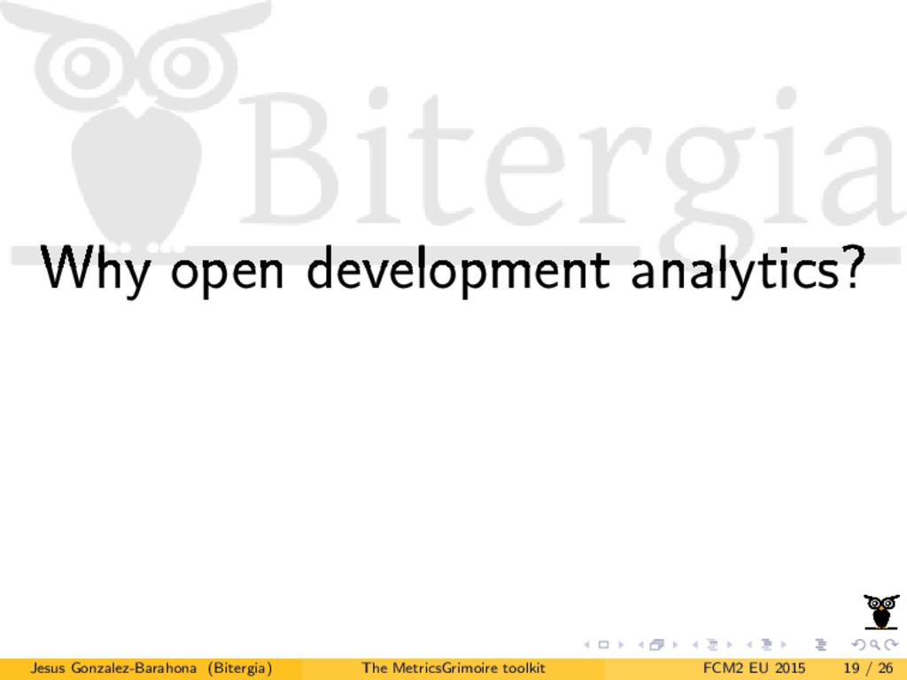 Why open development analytics? Jesus Gonzalez-...