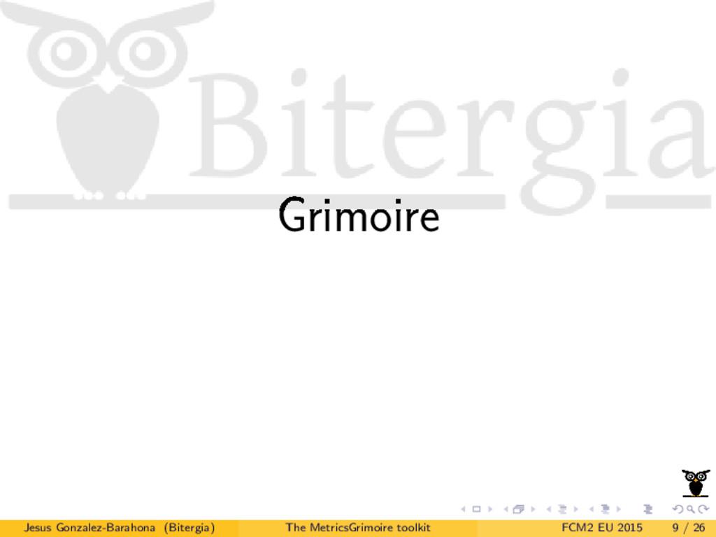Grimoire Jesus Gonzalez-Barahona (Bitergia) The...