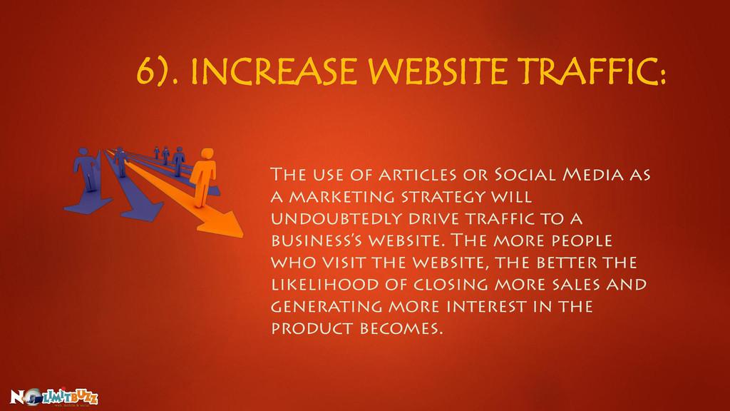 6). INCREASE WEBSITE TRAFFIC: