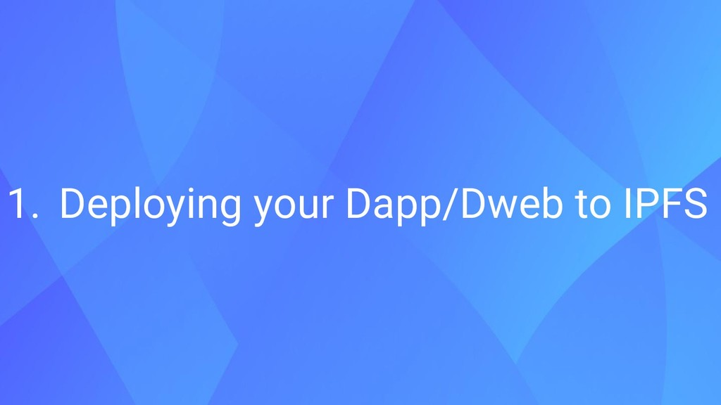 1. Deploying your Dapp/Dweb to IPFS