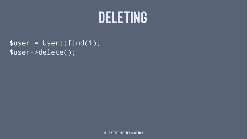 DELETING $user = User::find(1); $user->delete()...