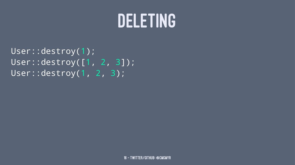 DELETING User::destroy(1); User::destroy([1, 2,...
