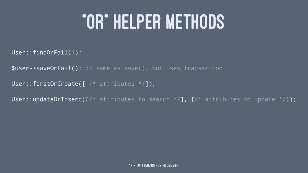 """OR"" HELPER METHODS User::findOrFail(1); $user-..."