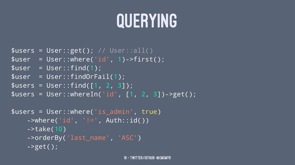 QUERYING $users = User::get(); // User::all() $...