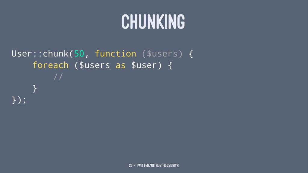 CHUNKING User::chunk(50, function ($users) { fo...
