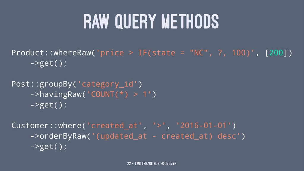 RAW QUERY METHODS Product::whereRaw('price > IF...