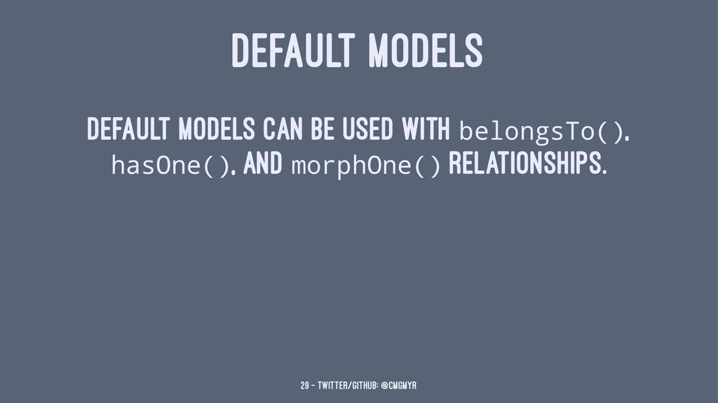 DEFAULT MODELS Default models can be used with ...