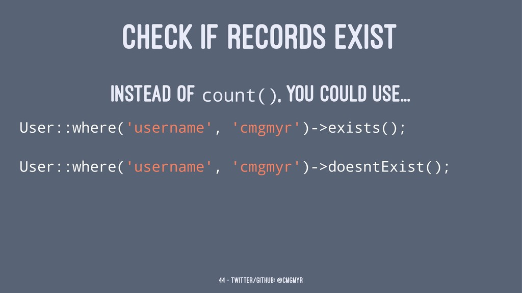 CHECK IF RECORDS EXIST Instead of count(), you ...