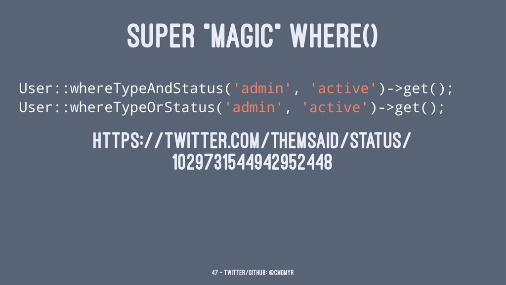 "SUPER ""MAGIC"" WHERE() User::whereTypeAndStatus(..."