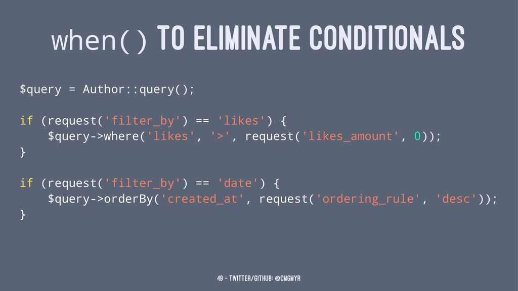 when() TO ELIMINATE CONDITIONALS $query = Autho...