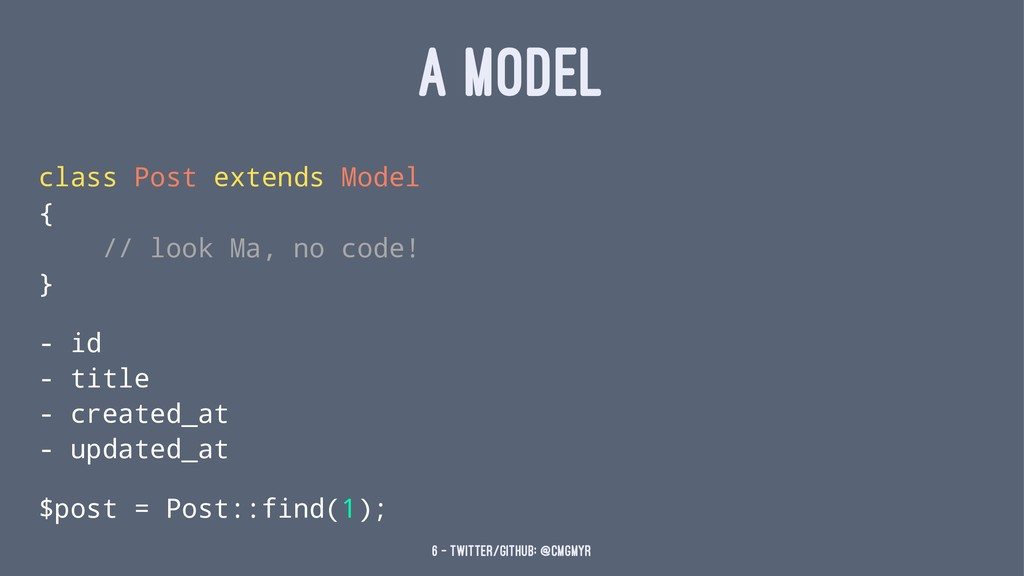A MODEL class Post extends Model { // look Ma, ...