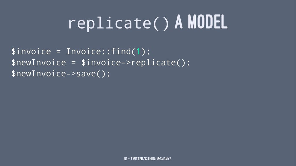 replicate() A MODEL $invoice = Invoice::find(1)...