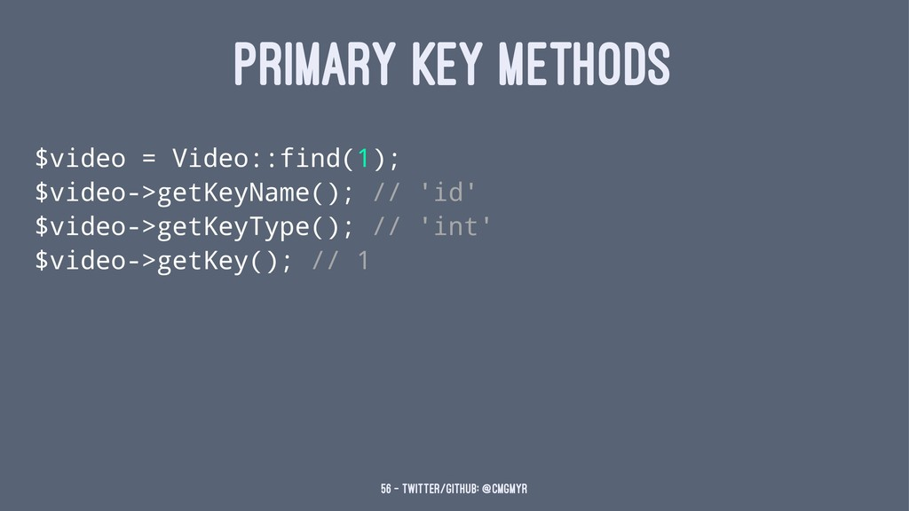 PRIMARY KEY METHODS $video = Video::find(1); $v...