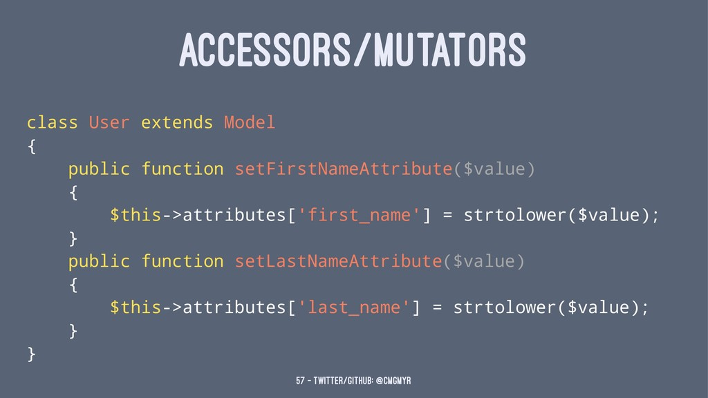 ACCESSORS/MUTATORS class User extends Model { p...