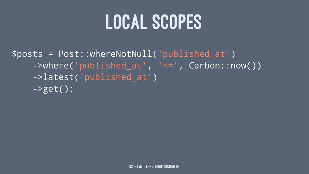 LOCAL SCOPES $posts = Post::whereNotNull('publi...
