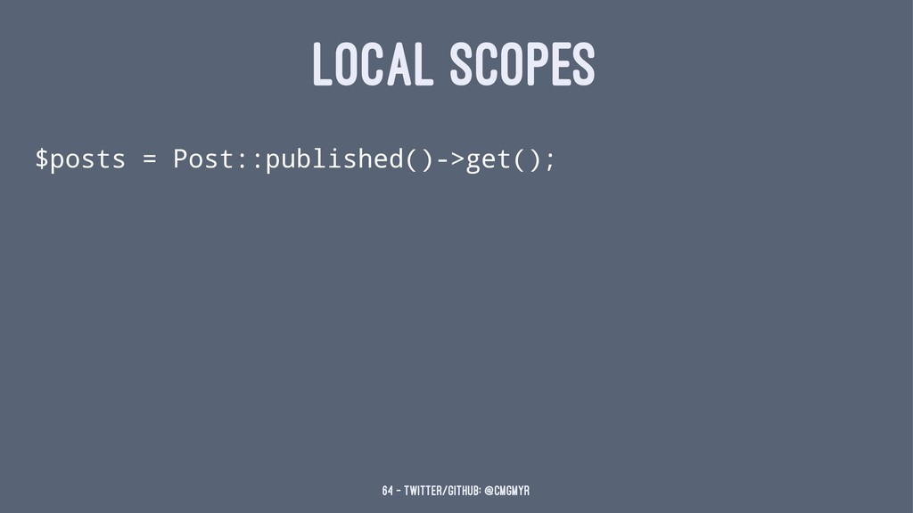 LOCAL SCOPES $posts = Post::published()->get();...