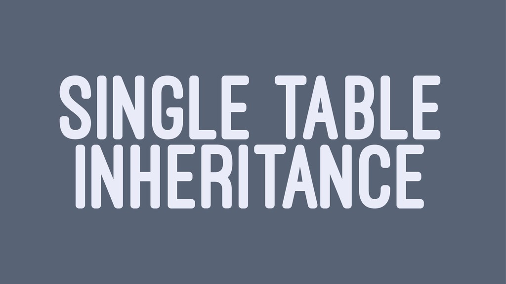 SINGLE TABLE INHERITANCE