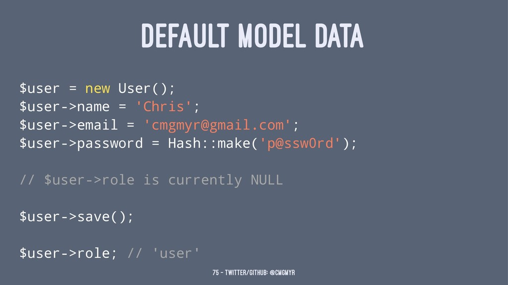 DEFAULT MODEL DATA $user = new User(); $user->n...