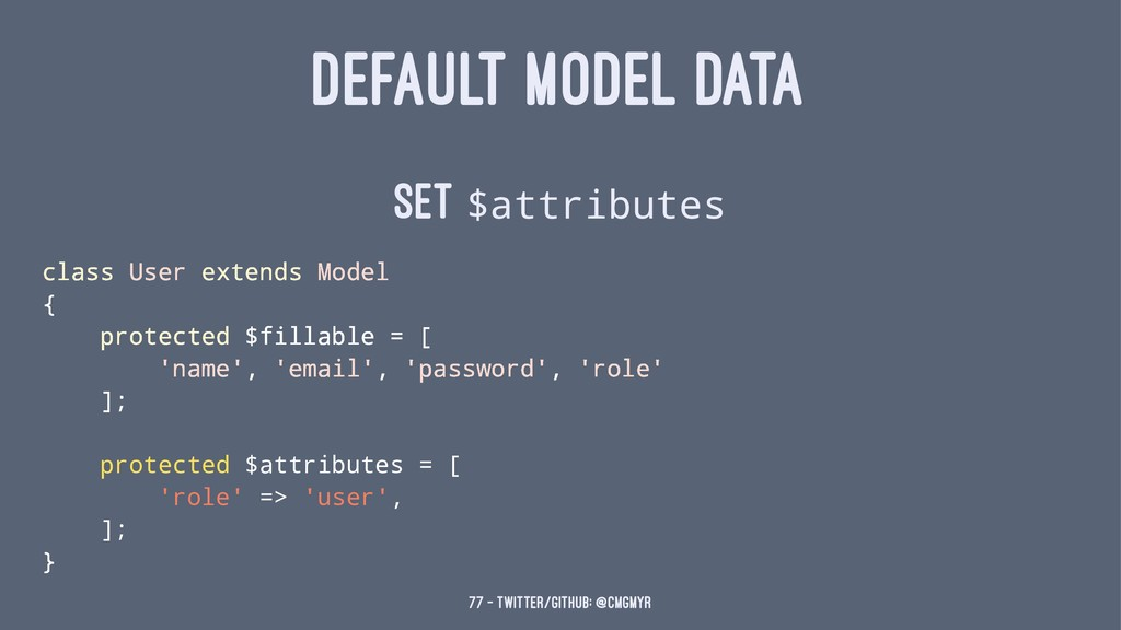 DEFAULT MODEL DATA Set $attributes class User e...