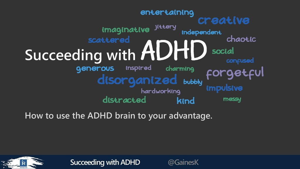 Succeeding with ADHD @GainesK Succeeding with A...
