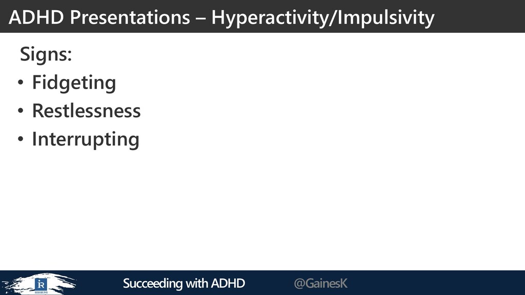 Succeeding with ADHD @GainesK Signs: • Fidgetin...