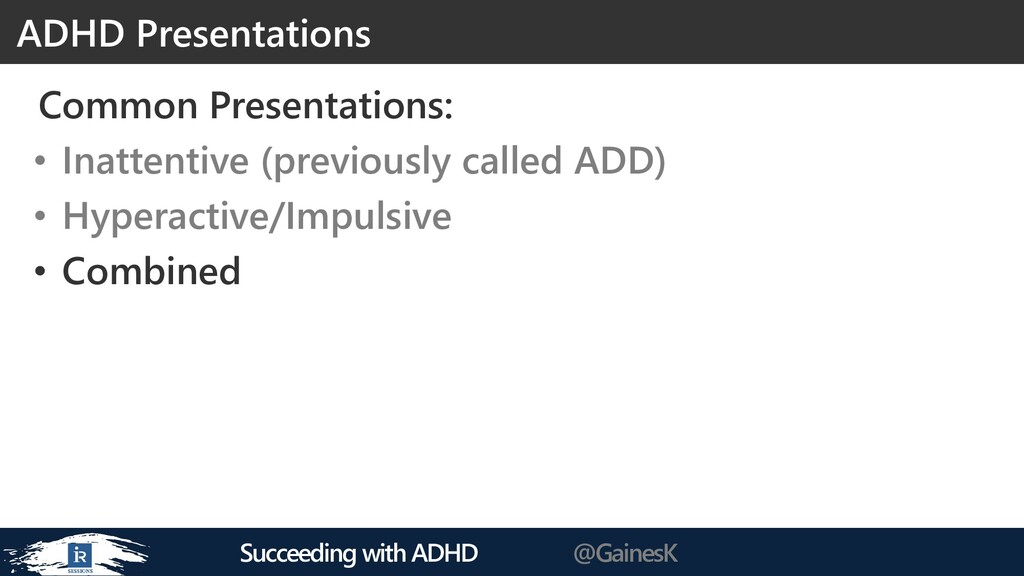 Succeeding with ADHD @GainesK Common Presentati...