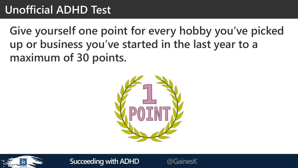 Succeeding with ADHD @GainesK Give yourself one...