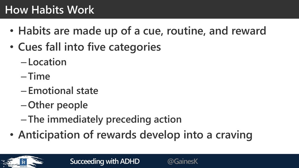 Succeeding with ADHD @GainesK • Habits are made...