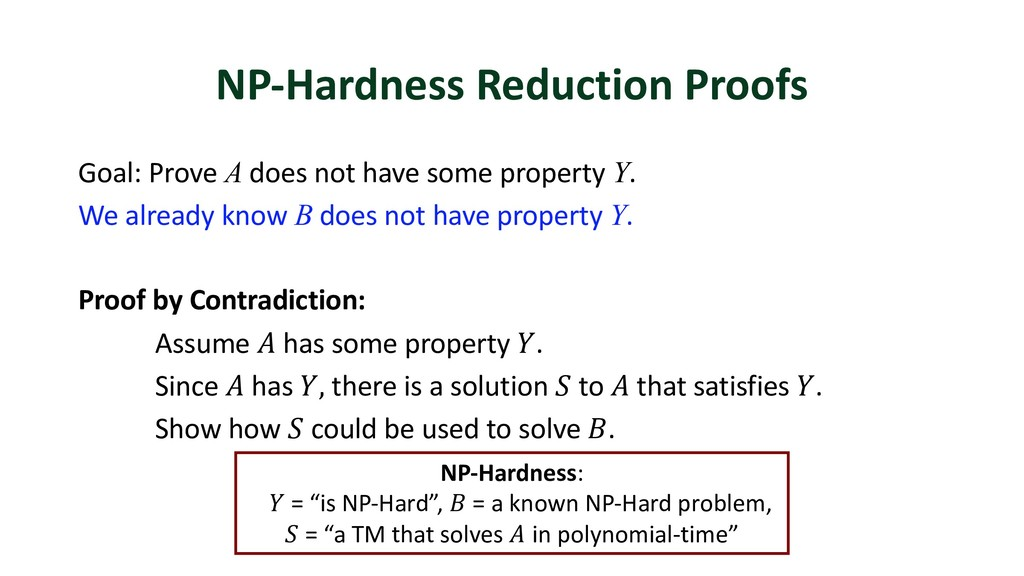 NP-Hardness Reduction Proofs Goal: Prove A does...