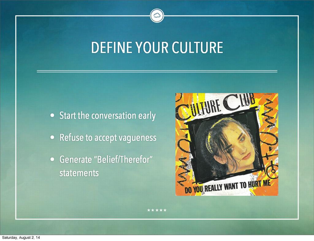DEFINE YOUR CULTURE • Start the conversation ea...